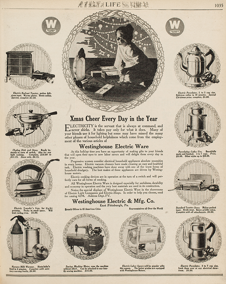 """A """"Life"""" magazine advertisement from Westinghouse Electric & Manufacturing Company for different electric appliances for the household. In the middle of the page, text reads: """"Xmas Cheer Every Day in the Year"""" and describes how electricity is very helpful in powering household appliances. The text references that it is the holiday season and that progressive women deem electric appliances a necessity. Images around the text display different types of appliances such as toasters, coffee pots, and milk warmers."""