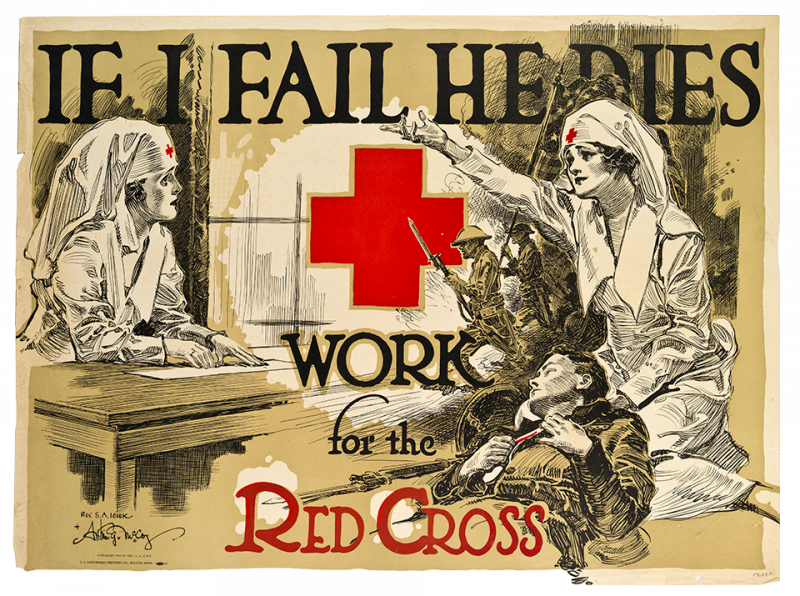 """An American Red Cross poster of two worried-looking nurses as one of the nurses tend to a wounded soldier. In the background, men carrying an American flag appear to be charging in battle. The text on the poster reads: """"If I Fail He Dies. Work for the Red Cross."""""""